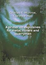 A primer on explosives for metal miners and quarrymen