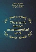 The Electric Furnace in Metallurgical Work af Robert M. Keeney, Joseph F. Cullen, Dorsey a. Lyon