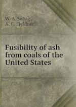 Fusibility of Ash from Coals of the United States af W. a. Selvig, A. C. Fieldner