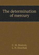 The Determination of Mercury af L. H. Duschak, C. M. Bouton