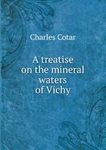 A Treatise on the Mineral Waters of Vichy af Charles Cotar
