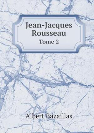 Bog, paperback Jean-Jacques Rousseau Tome 2 af Albert Bazaillas