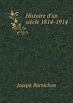 Histoire D'Un Siecle 1814-1914 af Joseph Burnichon