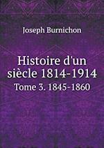 Histoire D'Un Siecle 1814-1914 Tome 3. 1845-1860 af Joseph Burnichon