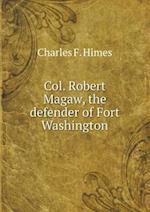 Col. Robert Magaw, the defender of Fort Washington