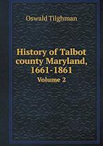 History of Talbot County Maryland, 1661-1861 Volume 2 af Oswald Tilghman