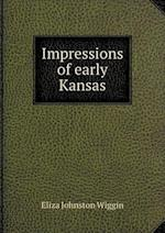 Impressions of Early Kansas af Eliza Johnston Wiggin