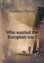 Who Wanted the European War?