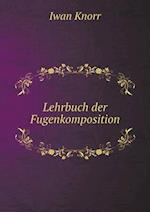 Lehrbuch Der Fugenkomposition af Iwan Knorr