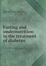 Fasting and Undernutrition in the Treatment of Diabetes af Heinrich Stern