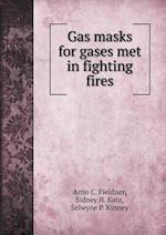 Gas Masks for Gases Met in Fighting Fires af Selwyne P. Kinney, Sidney H. Katz, Arno C. Fieldner