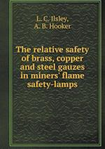 The relative safety of brass, copper and steel gauzes in miners' flame safety-lamps