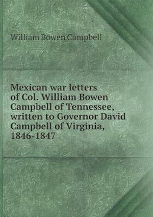 Mexican war letters of Col. William Bowen Campbell of Tennessee, written to Governor David Campbell of Virginia, 1846-1847