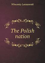 The Polish Nation af Wincenty Lutosawski