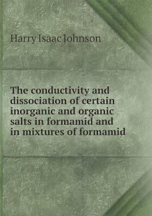 The Conductivity and Dissociation of Certain Inorganic and Organic Salts in Formamid and in Mixtures of Formamid