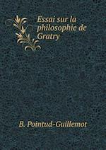 Essai Sur La Philosophie de Gratry af B. Pointud-Guillemot
