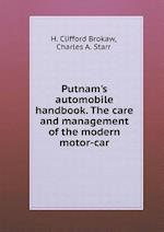 Putnam's Automobile Handbook. the Care and Management of the Modern Motor-Car af H. Clifford Brokaw, Charles A. Starr
