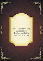 First report of the committee dealing with the law and practice