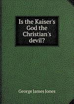 Is the Kaiser's God the Christian's Devil? af George James Jones