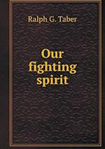 Our fighting spirit af Ralph G. Taber