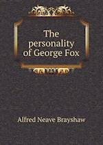 The Personality of George Fox af Alfred Neave Brayshaw
