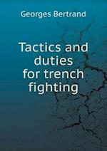 Tactics and duties for trench fighting af Georges Bertrand