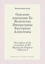 Description of the Coronation of Her Majesty the Empress Catherine I af Neizvestnyj Avtor