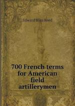 700 French Terms for American Field Artillerymen af Edward Bliss Reed