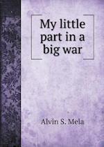 My Little Part in a Big War af Alvin S. Mela