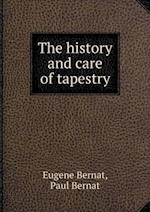 The History and Care of Tapestry af Paul Bernat, Eugene Bernat