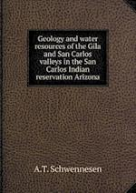 Geology and Water Resources of the Gila and San Carlos Valleys in the San Carlos Indian Reservation Arizona af A. T. Schwennesen