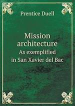 Mission Architecture as Exemplified in San Xavier del Bac af Prentice Duell