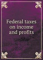 Federal taxes on income and profits