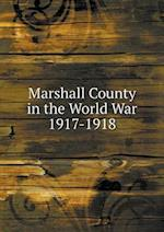Marshall County in the World War 1917-1918 af W. J. Moore, Joseph a. Whitacre