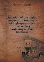 Relation of the High-Temperature Treatment of High-Speed Steel to Secondary Hardening and Red Hardness af Howard Scott