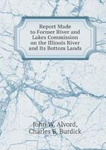 Report Made to Former River and Lakes Commission on the Illinois River and Its Bottom Lands