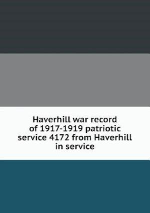 Haverhill war record of 1917-1919 patriotic service 4172 from Haverhill in service