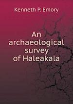 An archaeological survey of Haleakala af Kenneth P. Emory