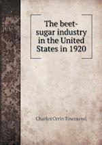 The Beet-Sugar Industry in the United States in 1920 af Charles Orrin Townsend