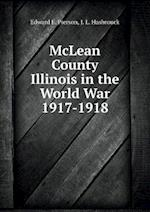 McLean County Illinois in the World War 1917-1918 af Edward E. Pierson, J. L. Hasbrouck