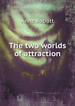 The Two Worlds of Attraction af Anne Abbott