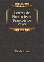 Lettres de Piron a Jean-Francois Le Vayer af Alexis Piron