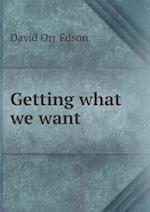 Getting What We Want af David Orr Edson
