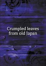 Crumpled Leaves from Old Japan af Frank Prentice Rand, Dan F. Waugh