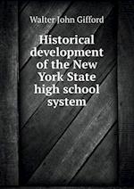 Historical Development of the New York State High School System af Walter John Gifford
