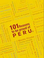 101 Reasons To Be Proud Of Peru (First Edition)