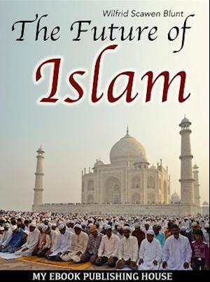 Future of Islam af Wilfrid Scawen Blunt