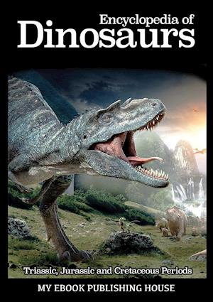 Bog, hæftet Encyclopedia of Dinosaurs: Triassic, Jurassic and Cretaceous Periods af Publishing House My Ebook