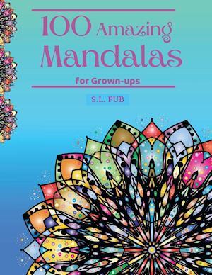 100 Amazing Mandalas for Grown-ups