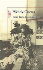 Posar Desnuda en la Habana = Posing Nude in Havana af Wendy Guerra